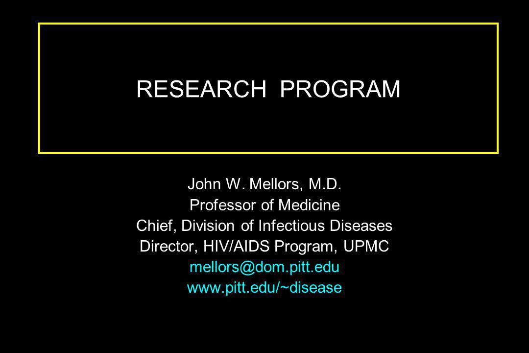 RESEARCH PROGRAM John W. Mellors, M.D.