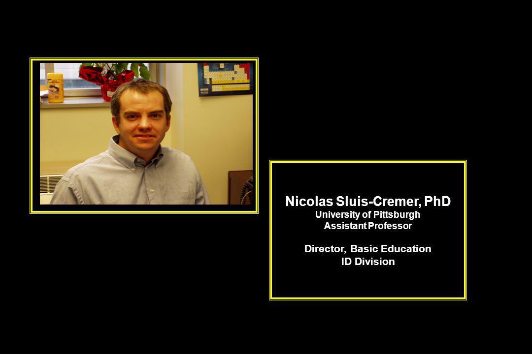 Nicolas Sluis-Cremer, PhD University of Pittsburgh Assistant Professor Director, Basic Education ID Division