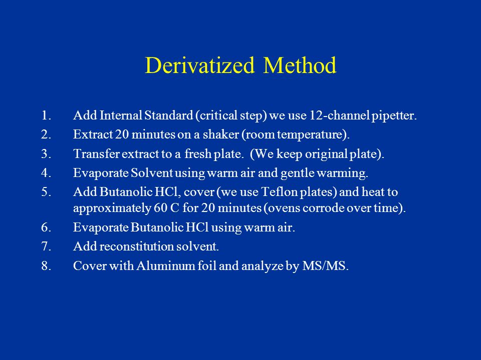 Derivatized Method 1.Add Internal Standard (critical step) we use 12-channel pipetter.