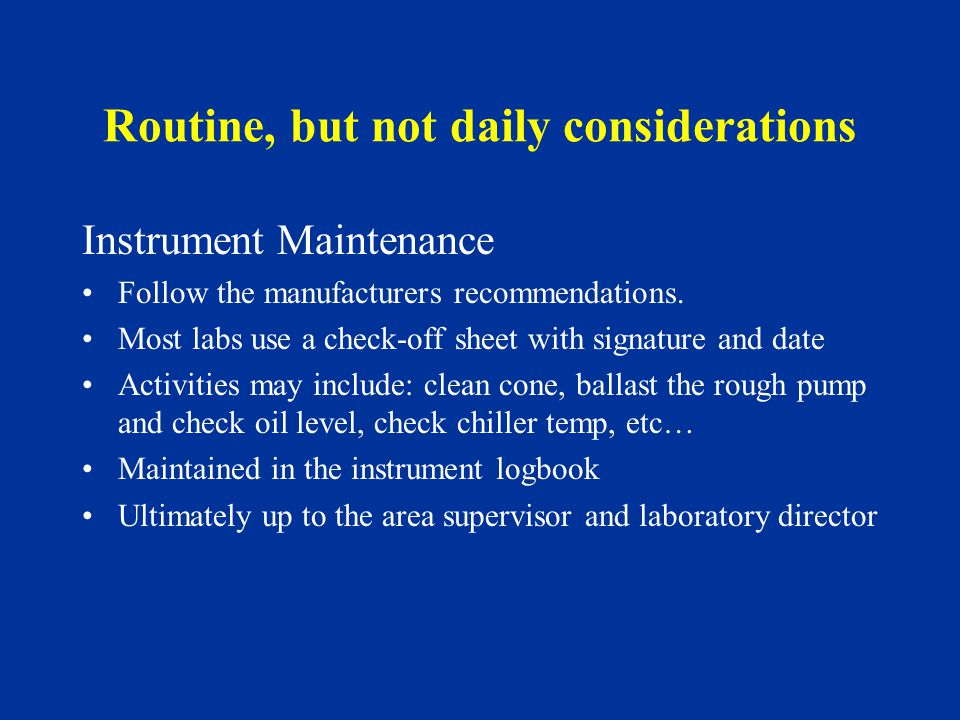 Routine, but not daily considerations Non-routine maintenance Documented with nature of the problem, who found the problem, resolution and the person fixing the problem.