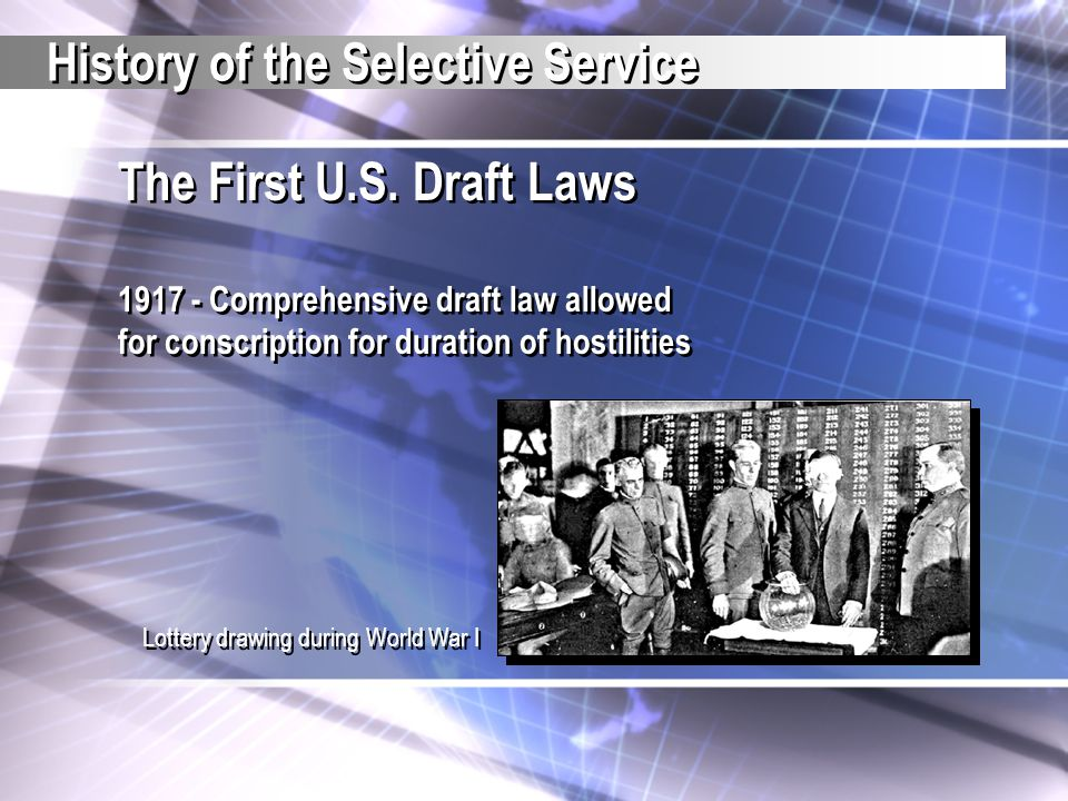 The First U.S. Draft Laws 1917 - Comprehensive draft law allowed for conscription for duration of hostilities The First U.S. Draft Laws 1917 - Compreh