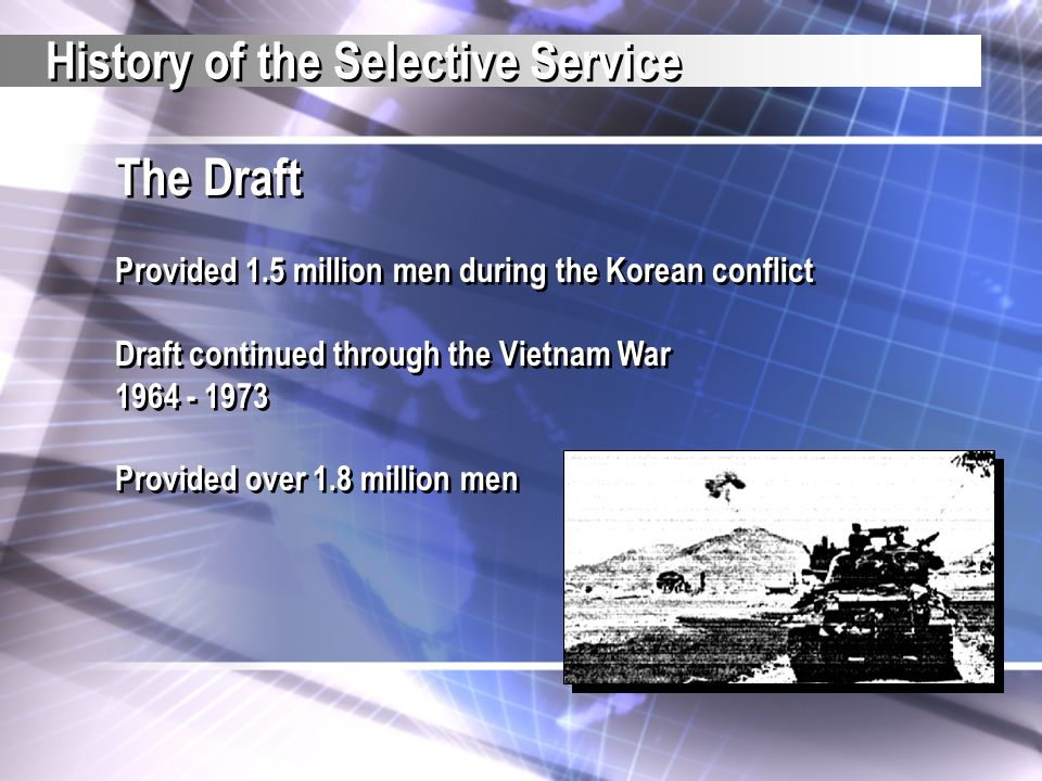 The Draft Provided 1.5 million men during the Korean conflict Draft continued through the Vietnam War 1964 - 1973 Provided over 1.8 million men The Dr