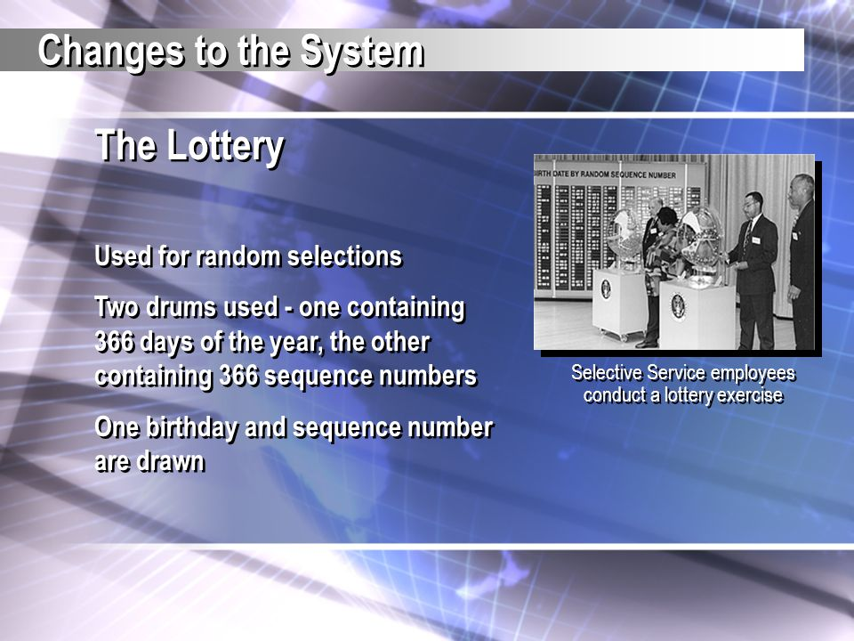 The Lottery Used for random selections Two drums used - one containing 366 days of the year, the other containing 366 sequence numbers One birthday an