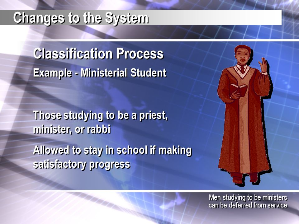 Classification Process Example - Ministerial Student Those studying to be a priest, minister, or rabbi Allowed to stay in school if making satisfactor