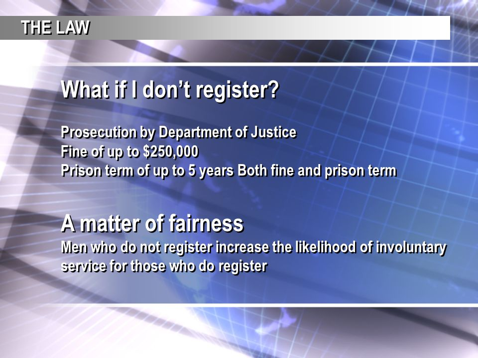 What if I don't register? Prosecution by Department of Justice Fine of up to $250,000 Prison term of up to 5 years Both fine and prison term A matter