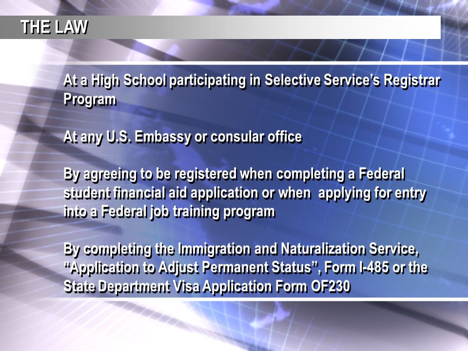 At a High School participating in Selective Service's Registrar Program At any U.S. Embassy or consular office By agreeing to be registered when compl