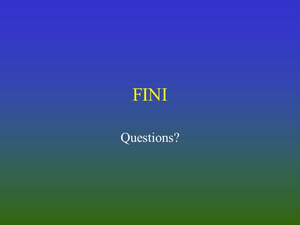 FINI Questions?