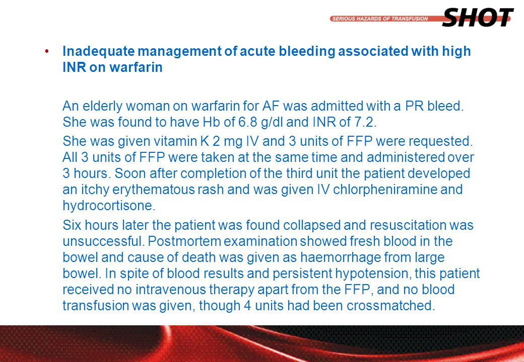 insert your department, conference or presentation title Inadequate management of acute bleeding associated with high INR on warfarin An elderly woman on warfarin for AF was admitted with a PR bleed.