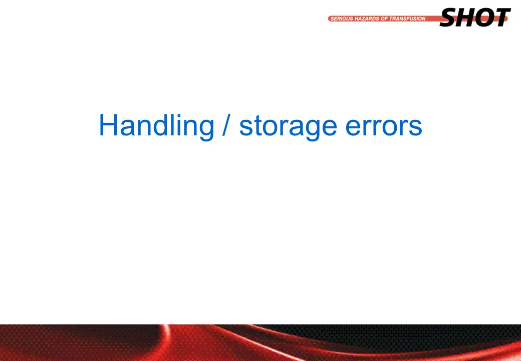 insert your department, conference or presentation title Handling / storage errors