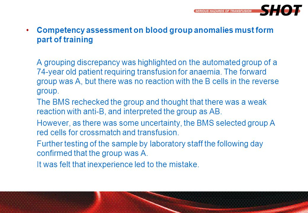 insert your department, conference or presentation title Competency assessment on blood group anomalies must form part of training A grouping discrepancy was highlighted on the automated group of a 74-year old patient requiring transfusion for anaemia.