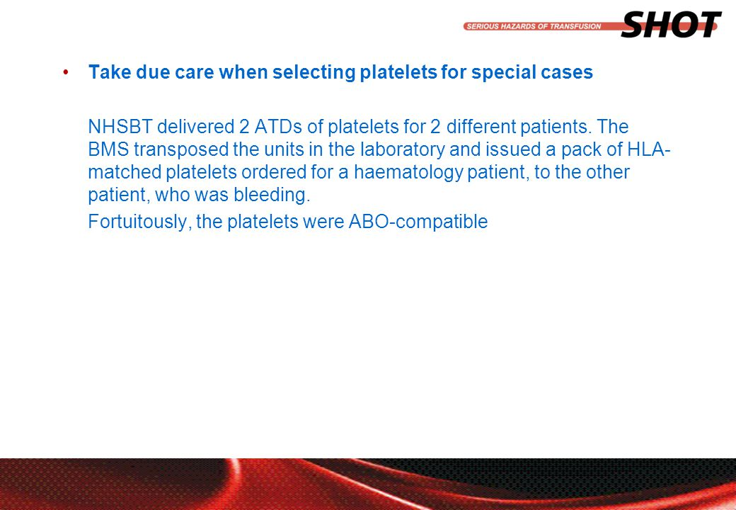 insert your department, conference or presentation title Take due care when selecting platelets for special cases NHSBT delivered 2 ATDs of platelets for 2 different patients.