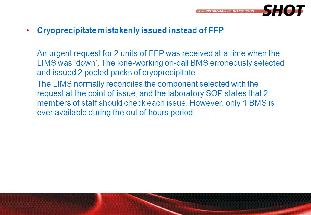 insert your department, conference or presentation title Cryoprecipitate mistakenly issued instead of FFP An urgent request for 2 units of FFP was received at a time when the LIMS was 'down'.