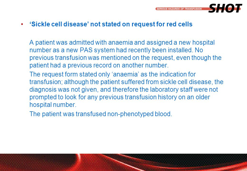 insert your department, conference or presentation title 'Sickle cell disease' not stated on request for red cells A patient was admitted with anaemia and assigned a new hospital number as a new PAS system had recently been installed.