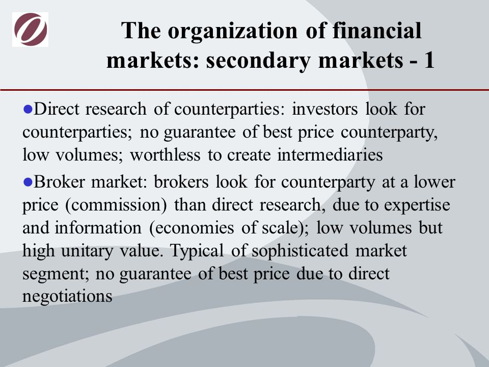 Dealers Market: market of intermediaries dealing on own account (when volumes at least on some securities increase, is cheaper to keep a reserve).