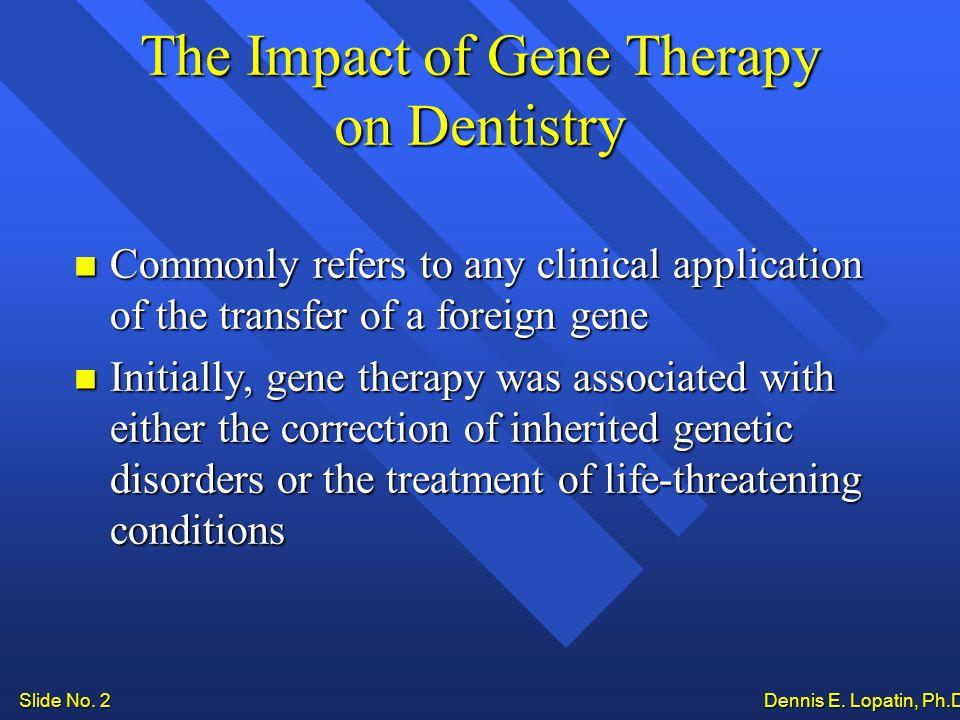 Slide No. 2 Dennis E. Lopatin, Ph.D..