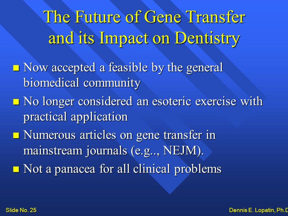 Slide No. 25 Dennis E. Lopatin, Ph.D..