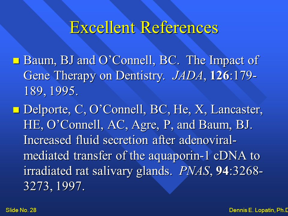 Slide No. 28 Dennis E. Lopatin, Ph.D.. Excellent References Baum, BJ and O'Connell, BC.