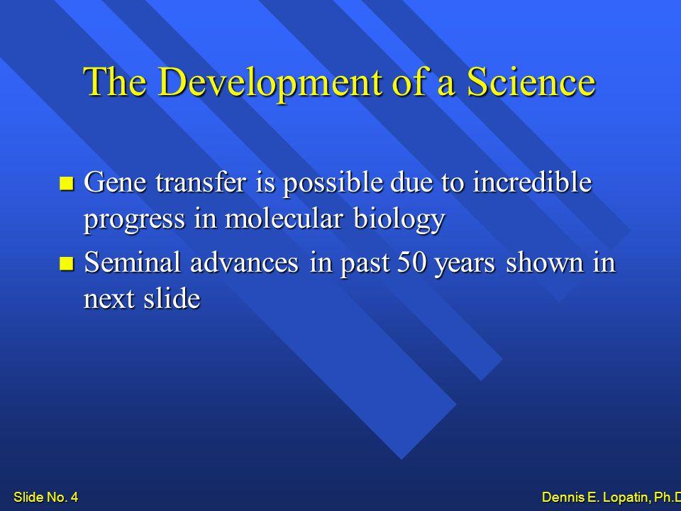 Slide No. 4 Dennis E. Lopatin, Ph.D..