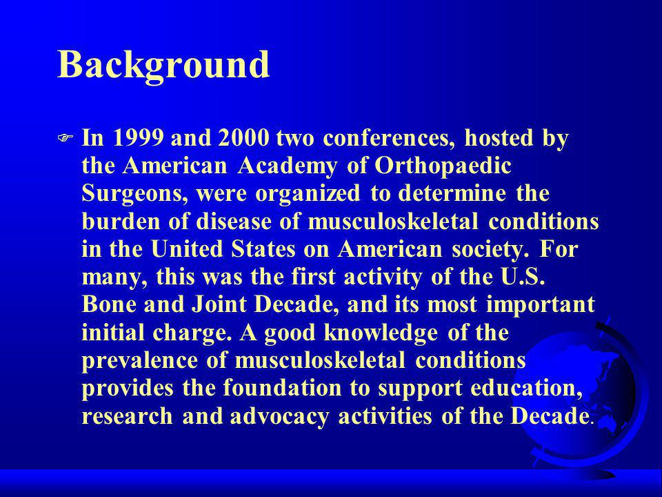 Background  In 1999 and 2000 two conferences, hosted by the American Academy of Orthopaedic Surgeons, were organized to determine the burden of disease of musculoskeletal conditions in the United States on American society.