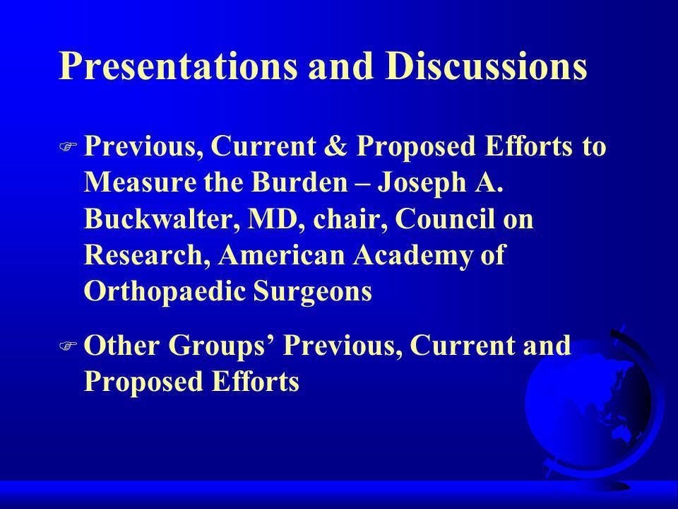Presentations and Discussions F Previous, Current & Proposed Efforts to Measure the Burden – Joseph A.