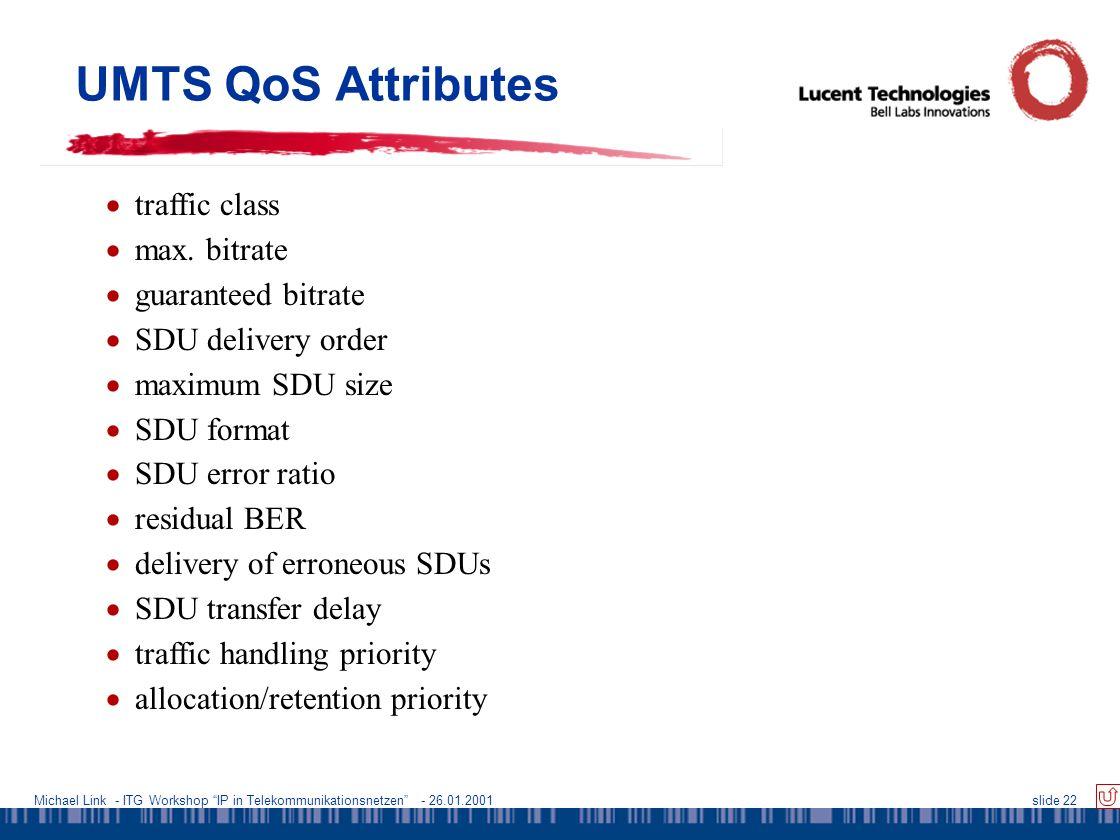 Michael Link - ITG Workshop IP in Telekommunikationsnetzen - 26.01.2001slide 22 UMTS QoS Attributes  traffic class  max.