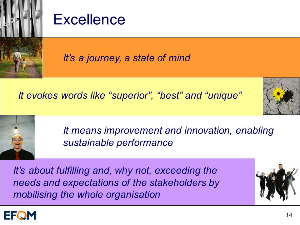 """14 Excellence It's a journey, a state of mind It evokes words like """"superior"""", """"best"""" and """"unique"""" It means improvement and innovation, enabling susta"""