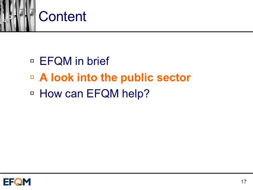 17 Content  EFQM in brief  A look into the public sector  How can EFQM help