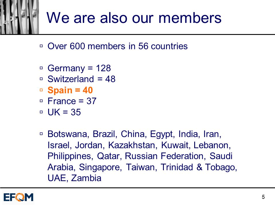 5 We are also our members  Over 600 members in 56 countries  Germany = 128  Switzerland = 48  Spain = 40  France = 37  UK = 35  Botswana, Brazi