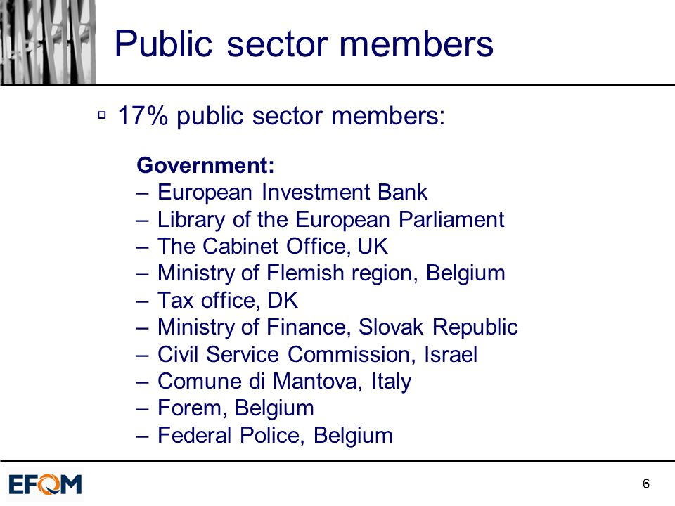 6 Public sector members  17% public sector members: Government: –European Investment Bank –Library of the European Parliament –The Cabinet Office, UK
