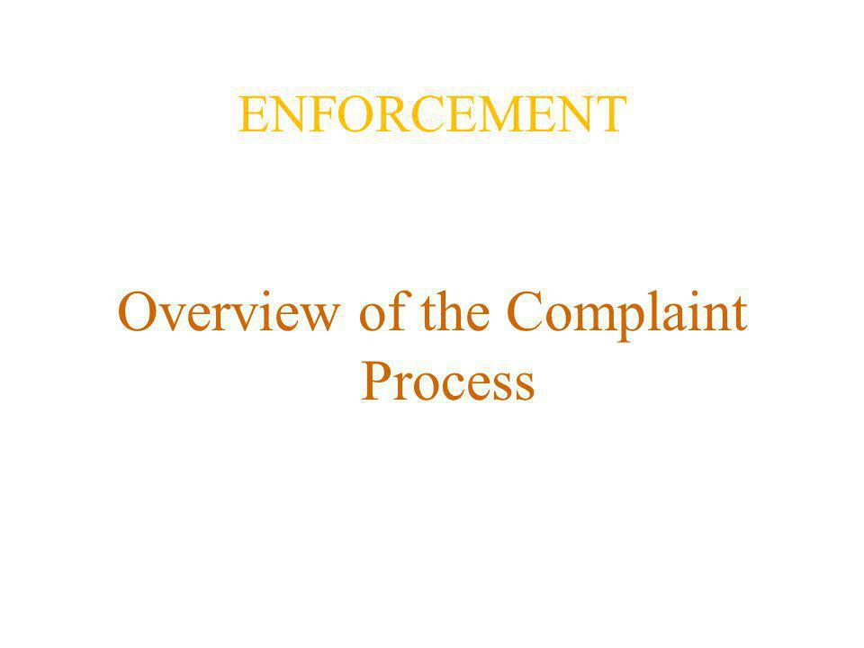 ENFORCEMENT Overview of the Complaint Process