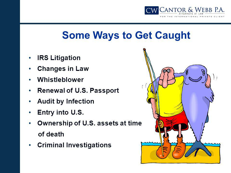 Some Ways to Get Caught IRS Litigation Changes in Law Whistleblower Renewal of U.S.
