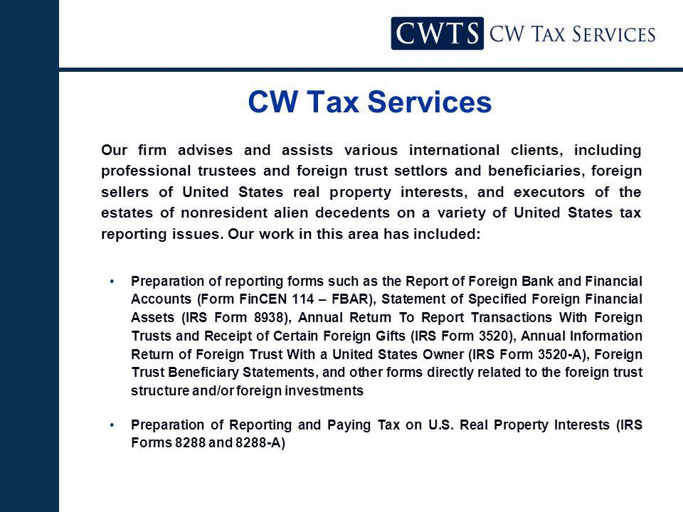 CW Tax Services Our firm advises and assists various international clients, including professional trustees and foreign trust settlors and beneficiaries, foreign sellers of United States real property interests, and executors of the estates of nonresident alien decedents on a variety of United States tax reporting issues.