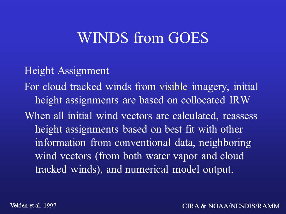 CIRA & NOAA/NESDIS/RAMM Visible cloud drift winds NOAA/NESDIS GOES Experimental High Density Visible Cloud Drift Winds
