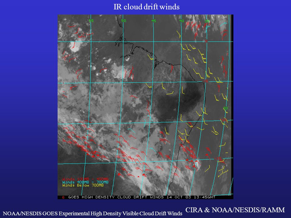 CIRA & NOAA/NESDIS/RAMM Water vapor winds http://cimss.ssec.wisc.edu/tropic/tropic.html http://www.orbit.nesdis.noaa.gov/smcd/opdb/goes/winds/ NOAA/NESDIS GOES Experimental High Density Visible Cloud Drift Winds