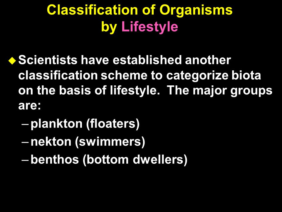 Classification of Organisms by Lifestyle  Scientists have established another classification scheme to categorize biota on the basis of lifestyle.