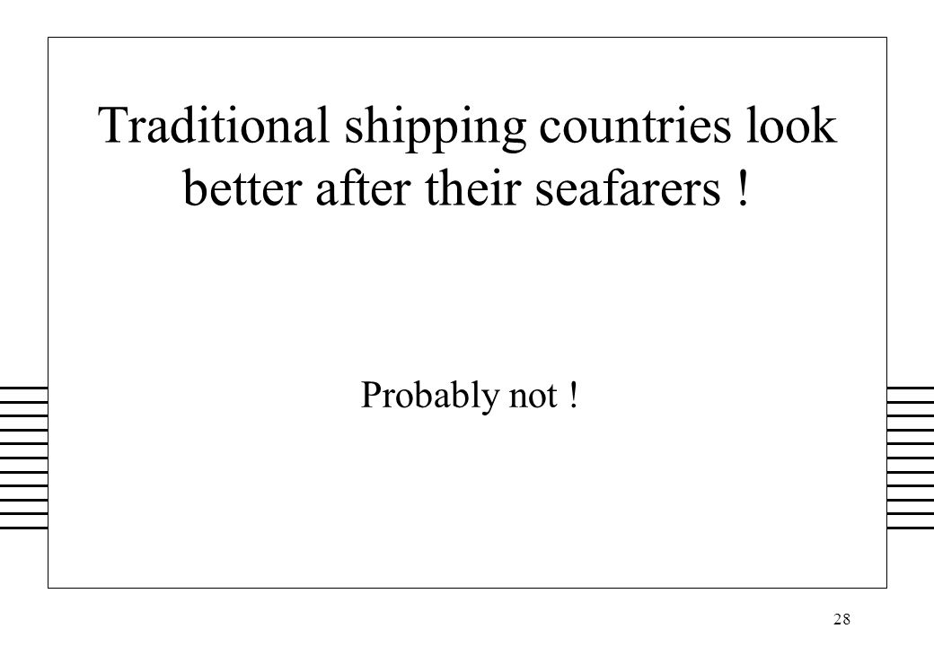 28 Traditional shipping countries look better after their seafarers ! Probably not !