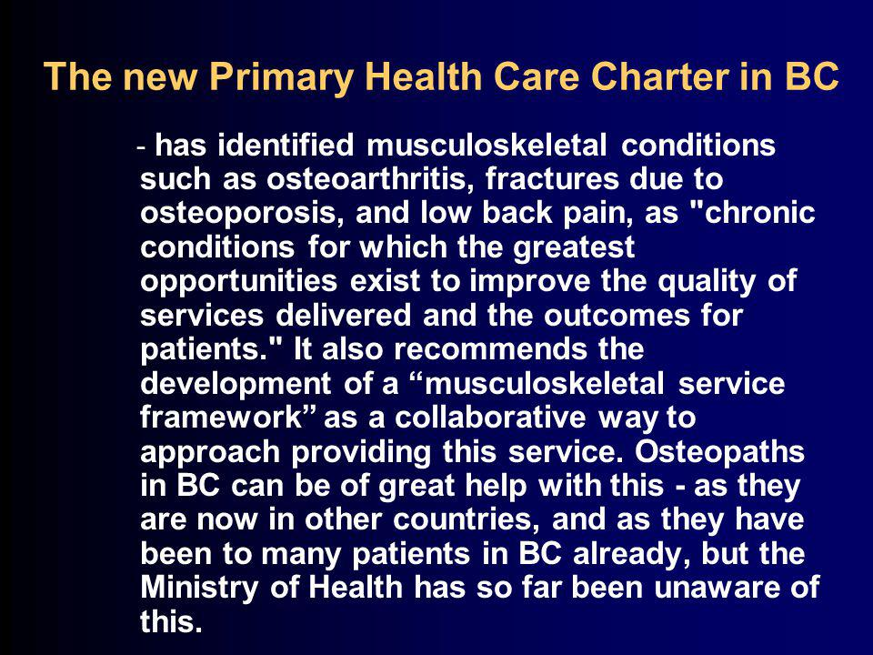 - has identified musculoskeletal conditions such as osteoarthritis, fractures due to osteoporosis, and low back pain, as chronic conditions for which the greatest opportunities exist to improve the quality of services delivered and the outcomes for patients. It also recommends the development of a musculoskeletal service framework as a collaborative way to approach providing this service.