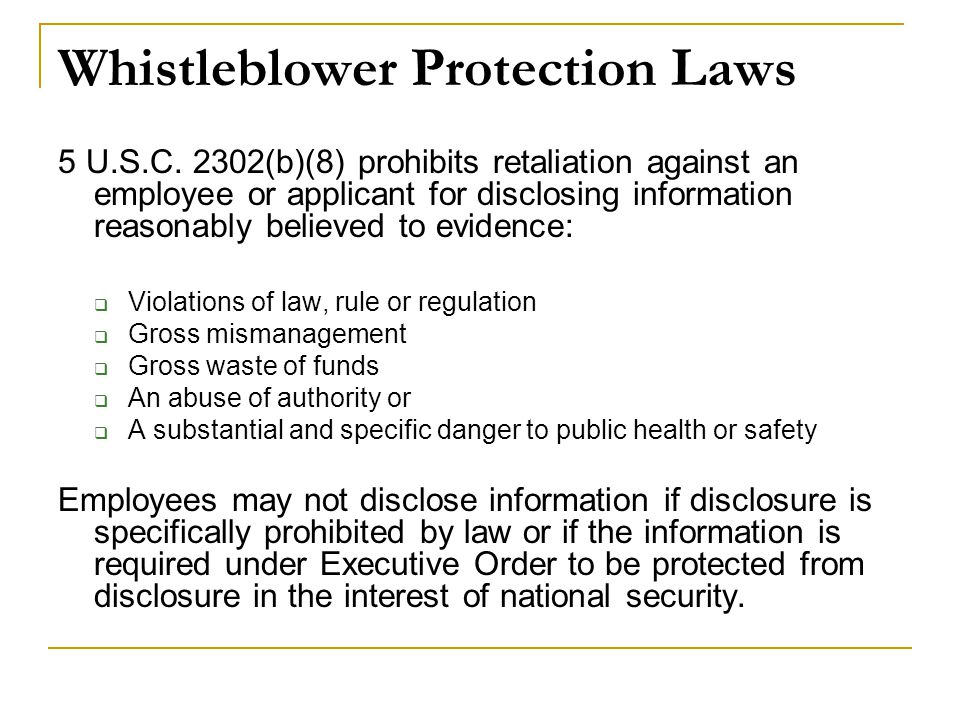 Whistleblower Protection Laws 5 U.S.C. 2302(b)(8) prohibits retaliation against an employee or applicant for disclosing information reasonably believe