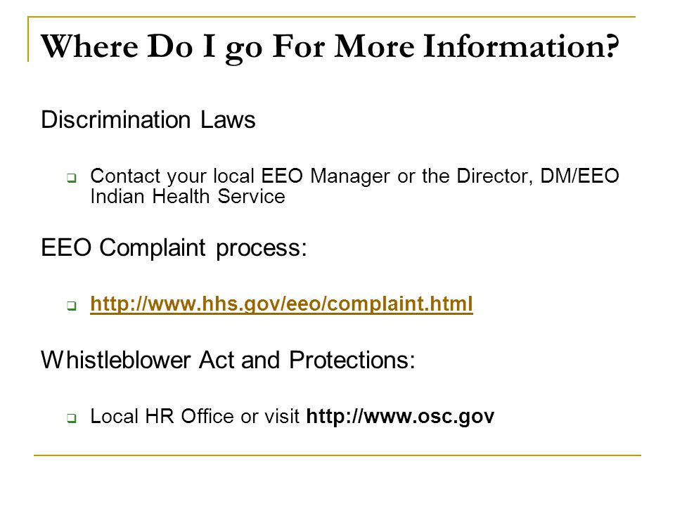 Where Do I go For More Information? Discrimination Laws  Contact your local EEO Manager or the Director, DM/EEO Indian Health Service EEO Complaint p