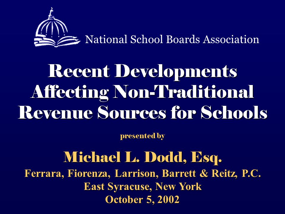 Recent Developments Affecting Non-Traditional Revenue Sources for Schools presented by Michael L.