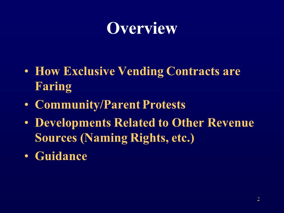 Overview How Exclusive Vending Contracts are Faring Community/Parent Protests Developments Related to Other Revenue Sources (Naming Rights, etc.) Guidance 2