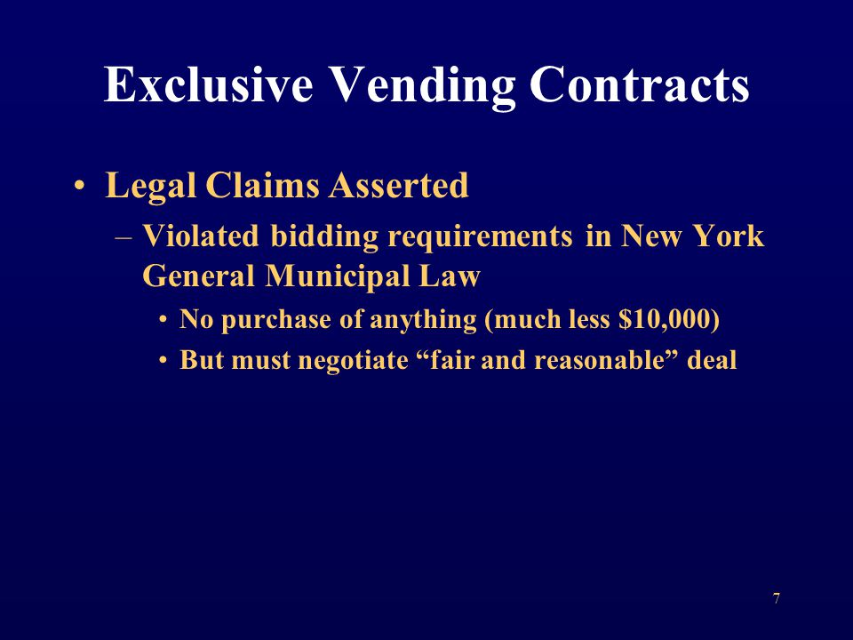 Legal Claims Asserted –Violated bidding requirements in New York General Municipal Law No purchase of anything (much less $10,000) But must negotiate fair and reasonable deal Exclusive Vending Contracts 7