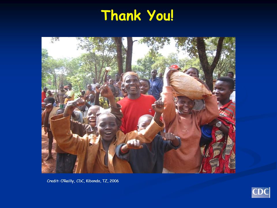 Thank You! Credit: O'Reilly, CDC, Kibondo, TZ, 2006