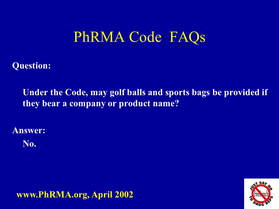 PhRMA Code FAQs Question: Under the Code, may golf balls and sports bags be provided if they bear a company or product name.