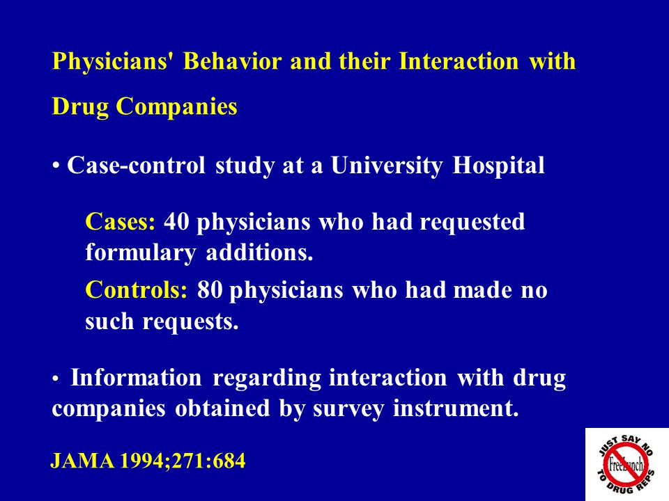 Physicians Behavior and their Interaction with Drug Companies Case-control study at a University Hospital Cases: 40 physicians who had requested formulary additions.