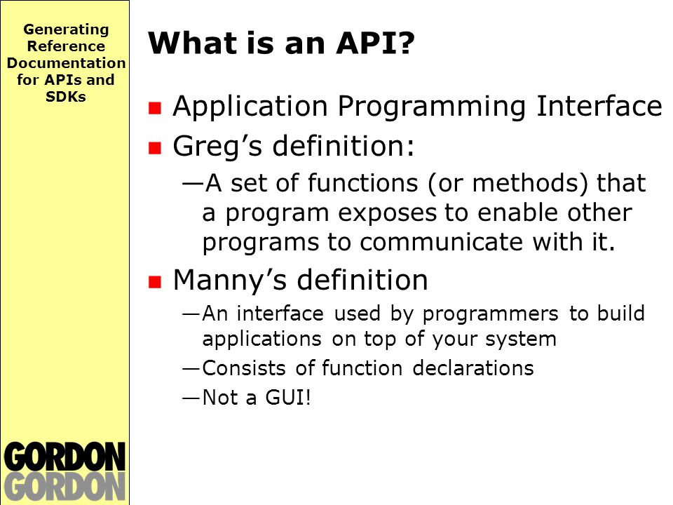 Generating Reference Documentation for APIs and SDKs What is an API.