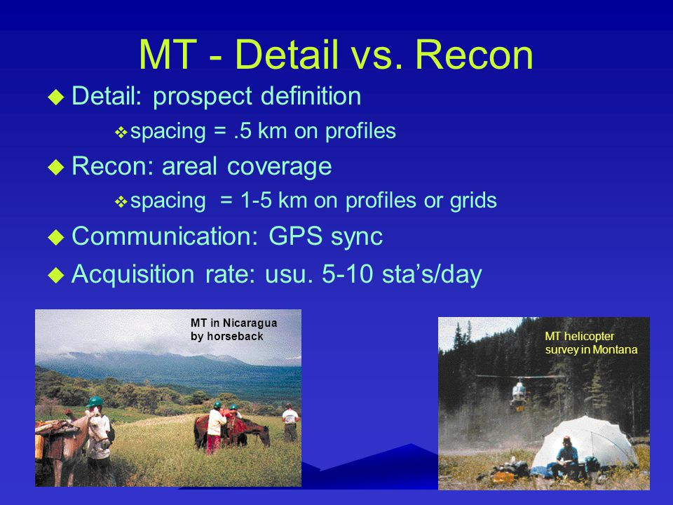 MT - Detail vs. Recon u Detail: prospect definition v spacing =.5 km on profiles u Recon: areal coverage v spacing = 1-5 km on profiles or grids u Com