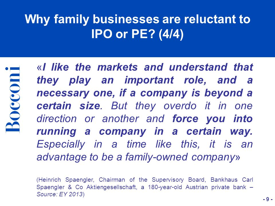 - 9 - Why family businesses are reluctant to IPO or PE.