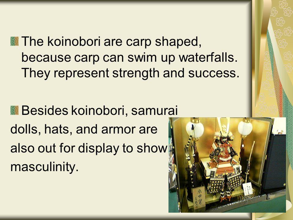 The koinobori are carp shaped, because carp can swim up waterfalls.