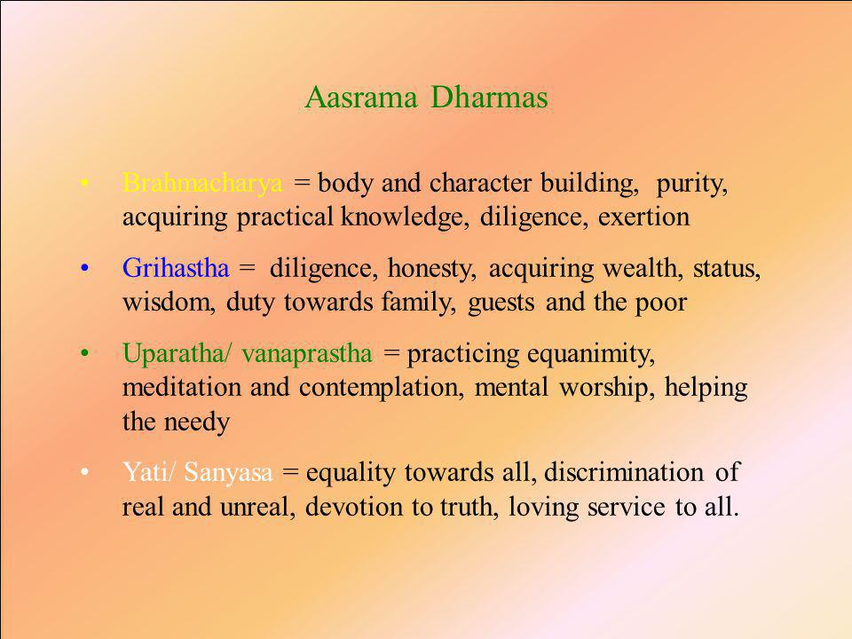 Chatur Vidha Purusha Ardhams 1.Dharma=duty and virtue or righteous behaviour 2.Ardha =wealth and achievements based on dharma 3.Kaama =Fulfilment of legitimate desires - on dharma 4.Moksha=Enlightenment, liberation and pure love